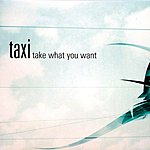 Taxi Take What You Want (5-Track Maxi-Single)