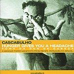Cascabulho Hunger Gives You A Headache
