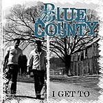 Blue County I Get To (Single)