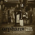 Tom Waits Orphans: Brawlers, Bawlers & Bastards