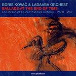 Boris Kovac Ballads At The End Of Time: La Danza Apocalypsa Balanica, Part 2