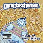 Gym Class Heroes As Cruel As School Children (Bonus Track) (Parental Advisory)