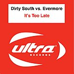 Dirty South It's Too Late (2-Track Single)