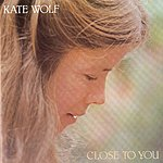 Kate Wolf Close To You