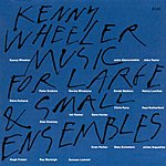 Kenny Wheeler Music For Large And Small Ensembles