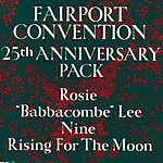 Fairport Convention 25th Anniversary Pack: Rosie/'Babbacombe' Lee/Nine/Rising For The Moon