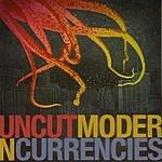 Un-Cut Modern Currencies