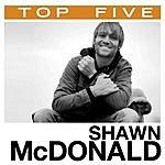 Shawn McDonald Top 5 Hits: Shawn McDonald (5-Track Maxi-Single)