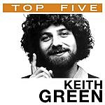 Keith Green Top 5: Hits (5-Track Single)