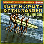 The Lively Ones Surfin' South Of The Border