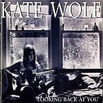 Kate Wolf Looking Back At You: Live In Los Angeles, 1977-1979