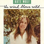 Kate Wolf The Wind Blows Wild