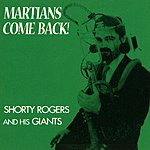 Shorty Rogers & His Giants Martians, Come Back!