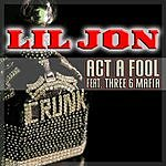 Lil Jon Act A Fool (Single)