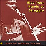 Bernice Johnson Reagon Give Your Hands To Struggle