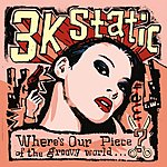 3kStatic Where's Our Piece Of The Groovy World?