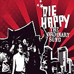 Die Happy The Ordinary Song/None Of Your Business