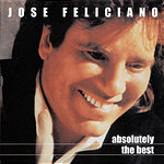 José Feliciano Absolutely The Best: Jose Feliciano