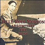 Jelly Roll Morton Absolutely The Best (Remastered)