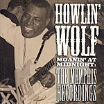 Howlin' Wolf Moanin' At Midnight: The Memphis Recordings