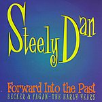 Steely Dan Forward Into The Past: Becker & Fagan - The Early Years