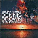 Dennis Brown Absolutely The Best Of Dennis Brown, The King Of Lover's Rock