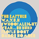 The Rapture Whoo! Alright - Yeah...Uh Huh (Single)
