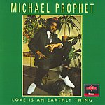 Michael Prophet Love Is An Earthly Thing