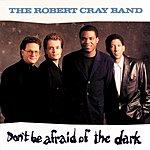 The Robert Cray Band Don't Be Afraid Of The Dark