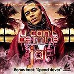 Jai U Can't Be Mine/Spend 4Ever (Single)
