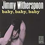 Jimmy Witherspoon Baby, Baby, Baby