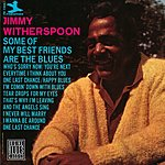 Jimmy Witherspoon Some Of My Best Friends Are The Blues