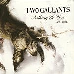 Two Gallants Nothing To You (Remixes) (4-Track Maxi-Single)