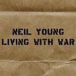 Neil Young Living With War - In The Beginning