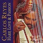 Carlos Reyes Harp, Love & Passion
