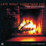 The Scott Hamilton Quartet Late Night Christmas Eve: Romantic Sax With Strings