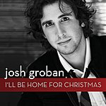 Josh Groban I'll Be Home For Christmas (Single)