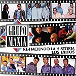 Grupo Mania Re-Haciendo La Historia: Los Exitos!