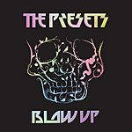 The Presets Blow Up