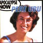Pere Ubu Apocalypse Now