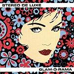 Stereo De Luxe Glam-O-Rama