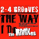 2-4 Grooves Like The Way I Do (The Remixes)