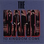 The Band To Kingdom Come (The Definitive Collection)