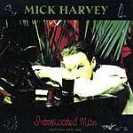 Mick Harvey Intoxicated Man