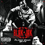 Blak Jak Place Your Bets (Parental Advisory)