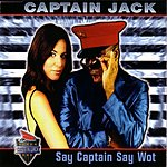 Captain Jack Say Captain Say Wot (6-Track Single)