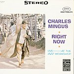 Charles Mingus Right Now: Live At The Jazz Workshop