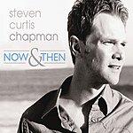 Steven Curtis Chapman Now & Then
