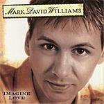 Mark David Williams Imagine Love