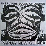 The Future Sound Of London Papua New Guinea EP1